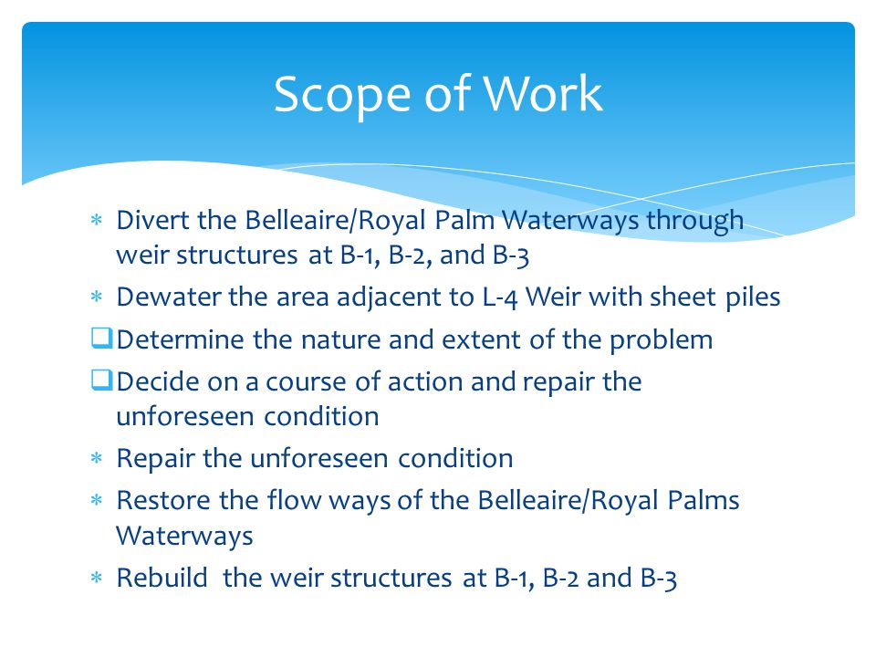 Divert the Belleaire/Royal Palm Waterways through weir structures at B-1, B-2, and B-3 Dewater the area adjacent to L-4 Weir with sheet piles Determin
