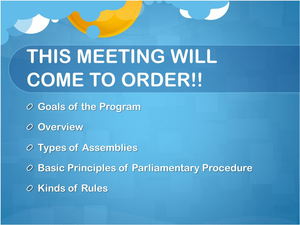THIS MEETING WILL COME TO ORDER!.