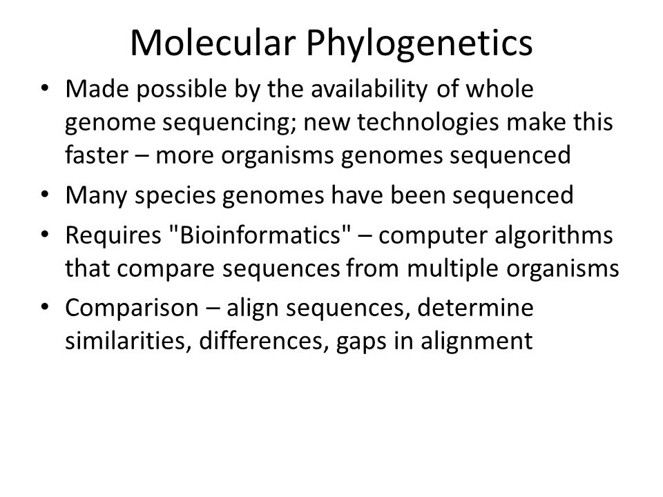Molecular Phylogenetics Made possible by the availability of whole genome sequencing; new technologies make this faster – more organisms genomes seque