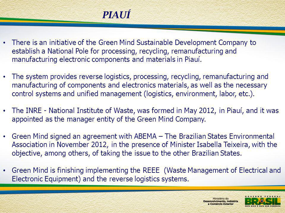 PIAUÍ There is an initiative of the Green Mind Sustainable Development Company to establish a National Pole for processing, recycling, remanufacturing and manufacturing electronic components and materials in Piauí.
