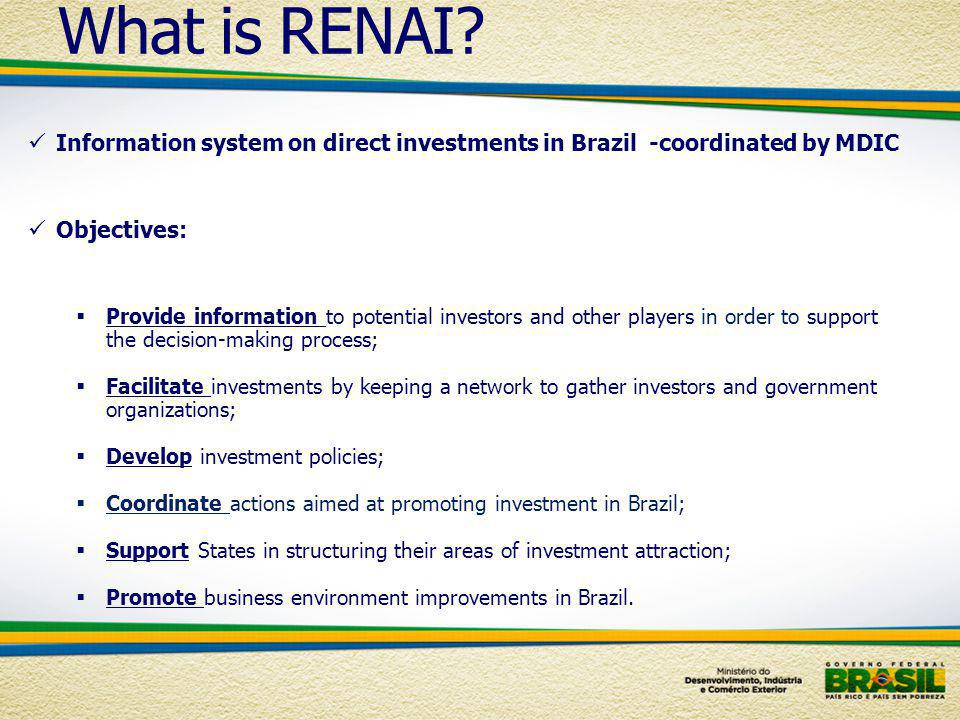 Information system on direct investments in Brazil -coordinated by MDIC Objectives: Provide information to potential investors and other players in or