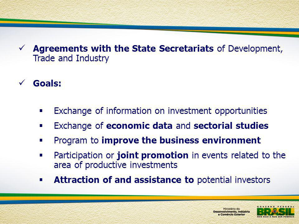 Agreements with the State Secretariats of Development, Trade and Industry Goals: Exchange of information on investment opportunities Exchange of econo