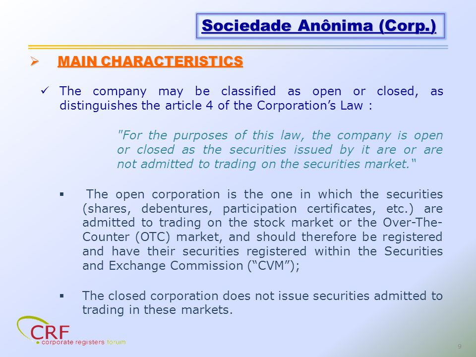 9 The company may be classified as open or closed, as distinguishes the article 4 of the Corporations Law : For the purposes of this law, the company is open or closed as the securities issued by it are or are not admitted to trading on the securities market.