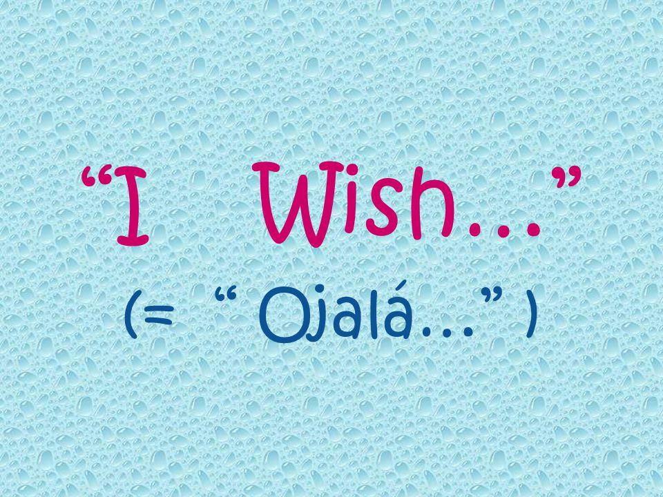 I Wish… (= Ojalá… )