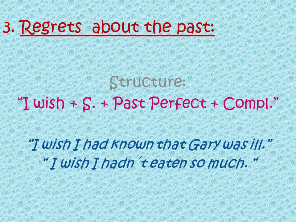 3. Regrets about the past: Structure: I wish + S.
