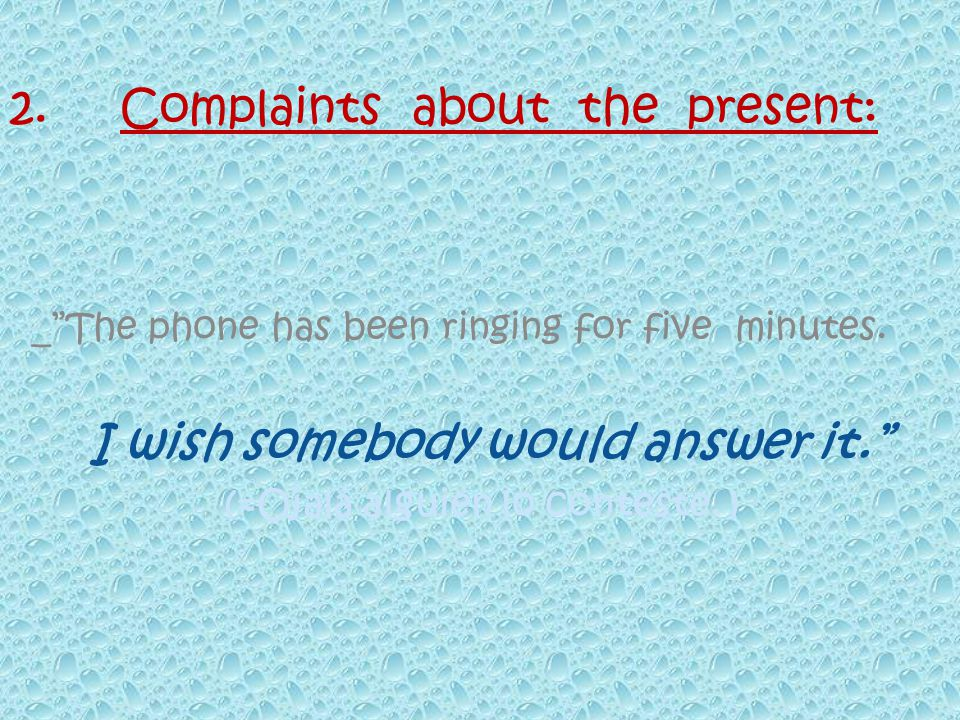 2. Complaints about the present: _The phone has been ringing for five minutes.