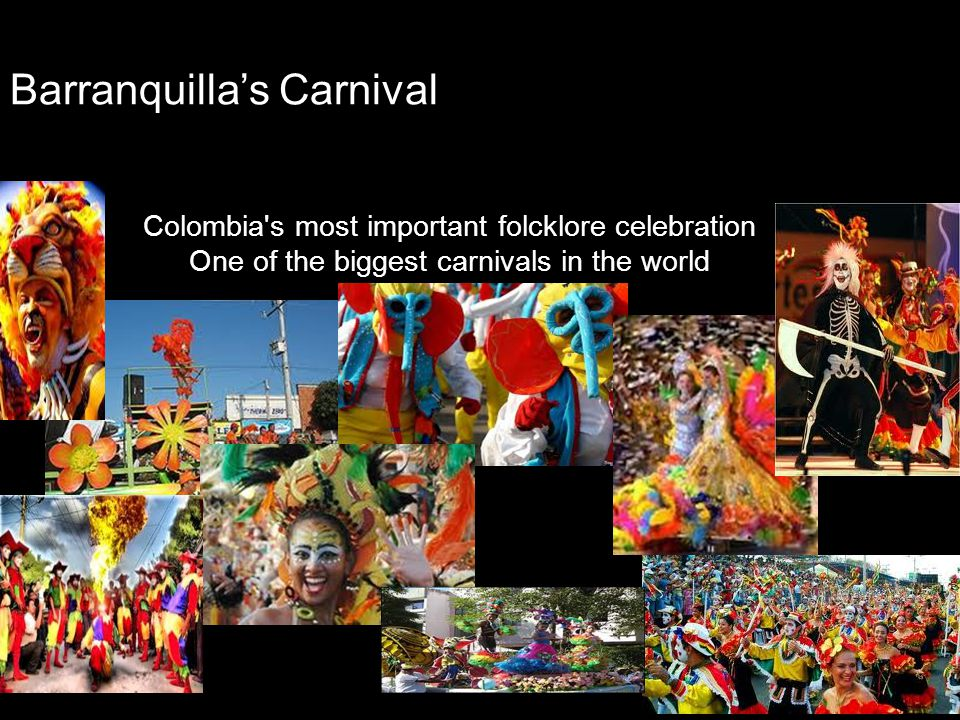 Barranquillas Carnival Colombia's most important folcklore celebration One of the biggest carnivals in the world