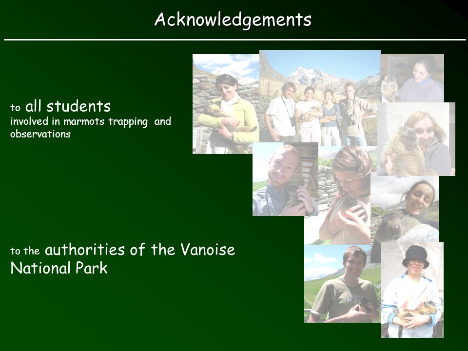 to all students involved in marmots trapping and observations Acknowledgements to the authorities of the Vanoise National Park