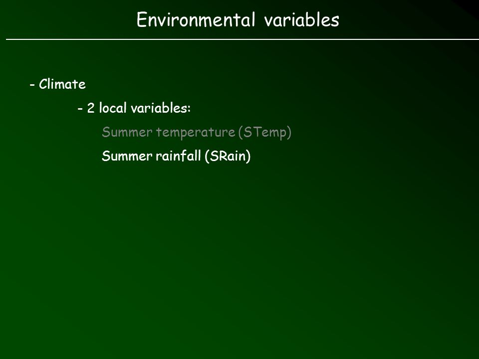 Environmental variables - Climate - 2 local variables: Summer temperature (STemp) Summer rainfall (SRain)