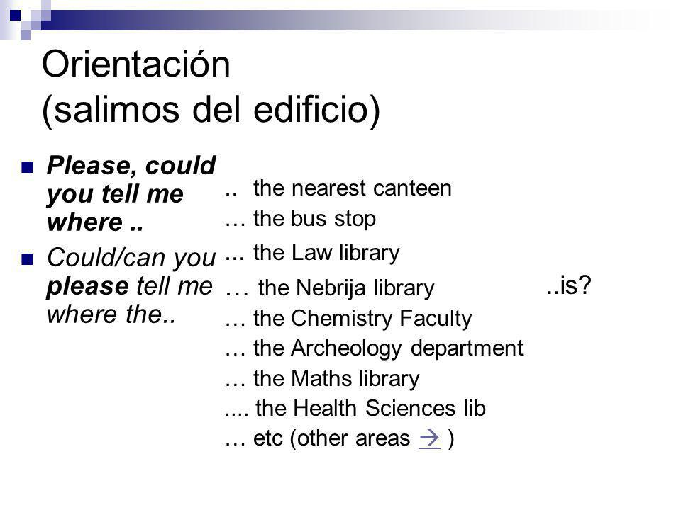 Orientación (salimos del edificio).. the nearest canteen … the bus stop... the Law library … the Nebrija library … the Chemistry Faculty … the Archeol