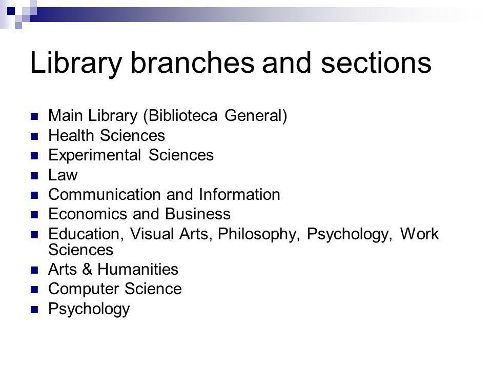 Library branches and sections Main Library (Biblioteca General) Health Sciences Experimental Sciences Law Communication and Information Economics and
