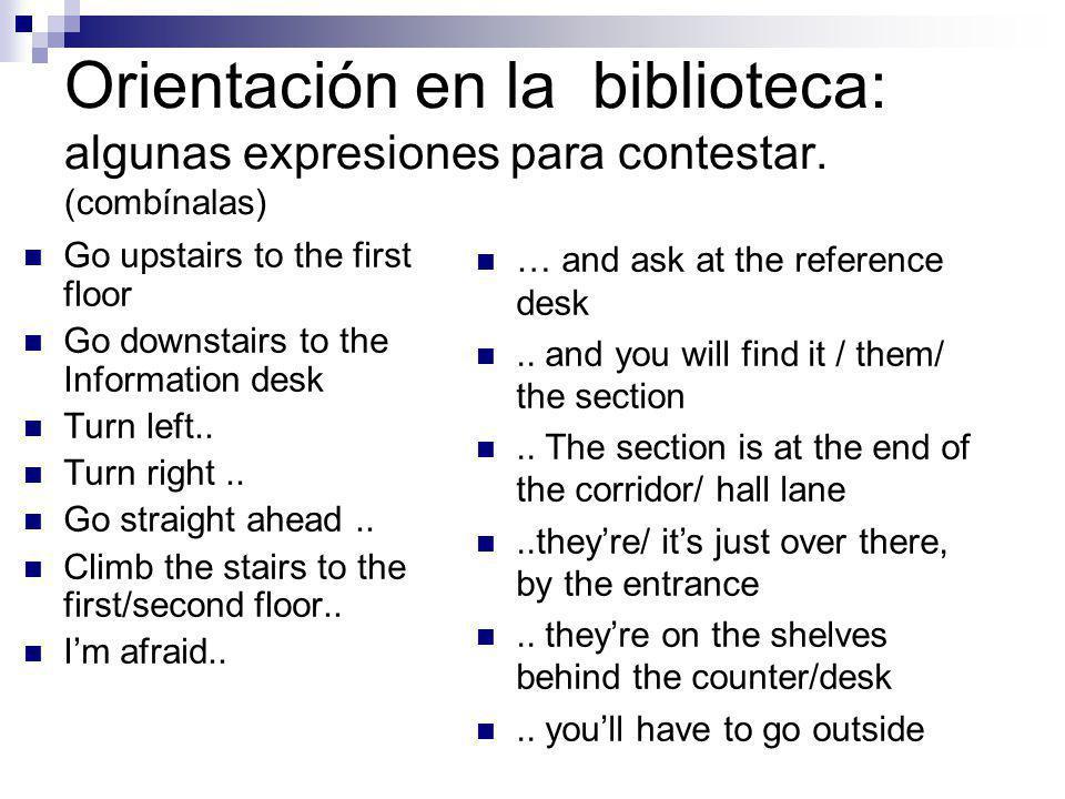 Orientación en la biblioteca: algunas expresiones para contestar The books are / the section is..