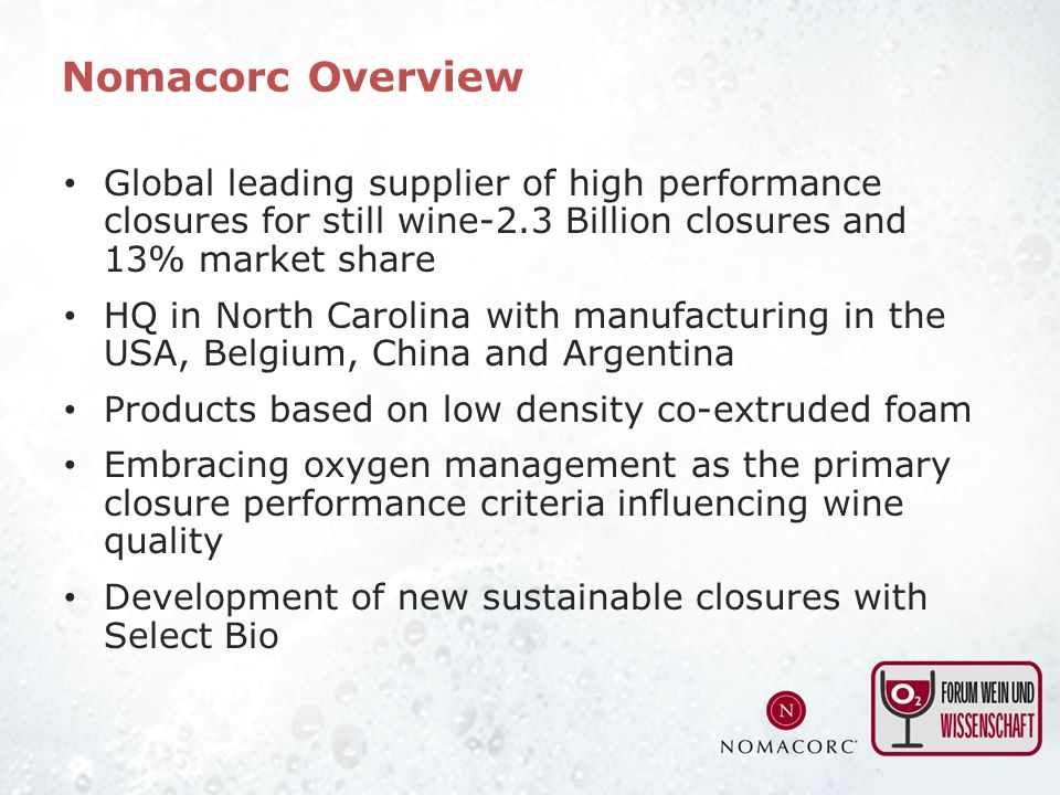 Global leading supplier of high performance closures for still wine-2.3 Billion closures and 13% market share HQ in North Carolina with manufacturing