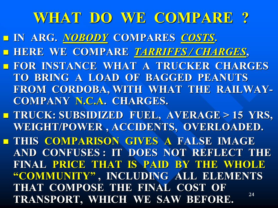 WHAT DO WE COMPARE ? IN ARG. NOBODY COMPARES COSTS. IN ARG. NOBODY COMPARES COSTS. HERE WE COMPARE TARRIFFS / CHARGES, HERE WE COMPARE TARRIFFS / CHAR