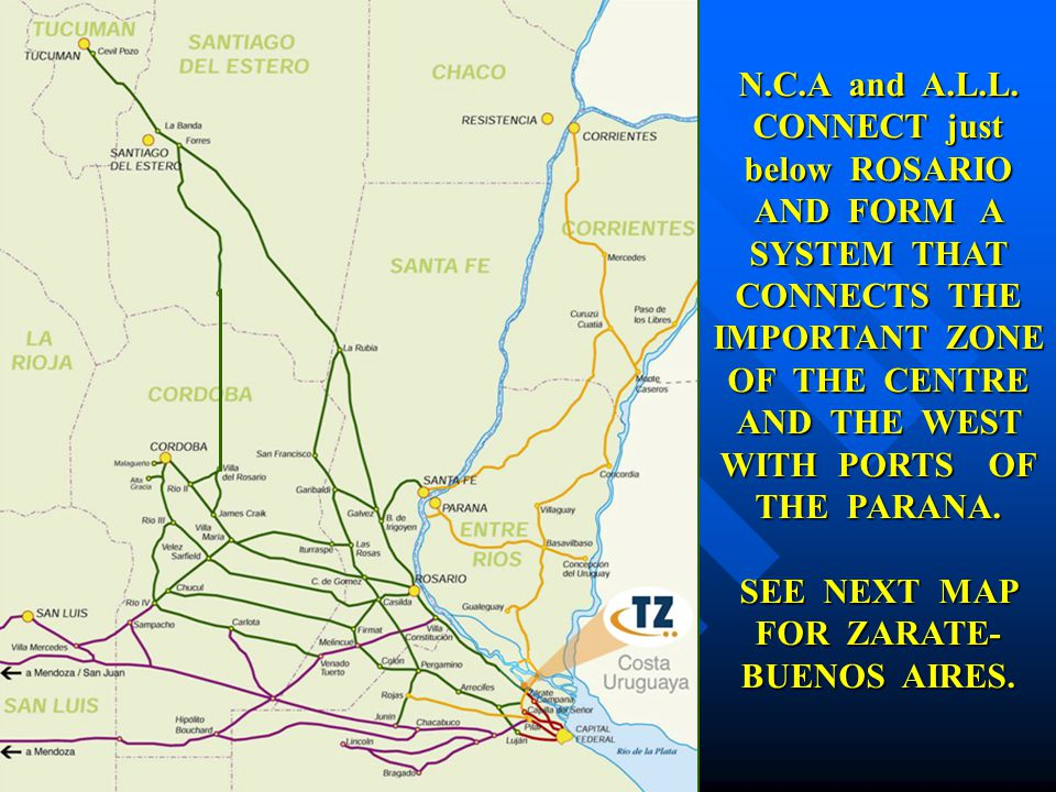 N.C.A and A.L.L. CONNECT just below ROSARIO AND FORM A SYSTEM THAT CONNECTS THE IMPORTANT ZONE OF THE CENTRE AND THE WEST WITH PORTS OF THE PARANA. SE