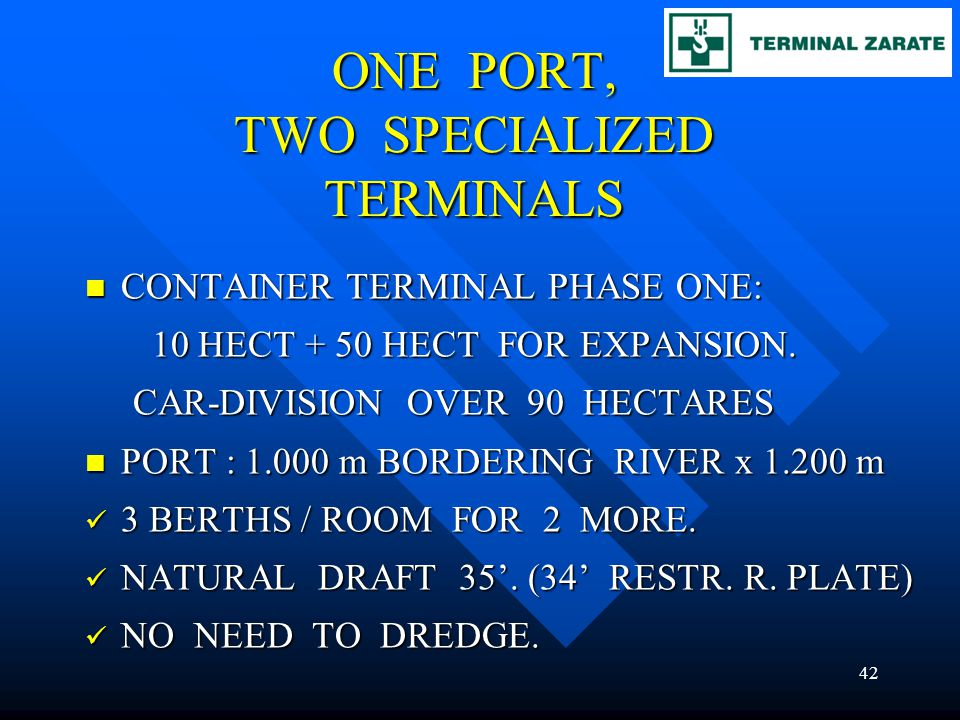 ONE PORT, TWO SPECIALIZED TERMINALS CONTAINER TERMINAL PHASE ONE: CONTAINER TERMINAL PHASE ONE: 10 HECT + 50 HECT FOR EXPANSION. 10 HECT + 50 HECT FOR