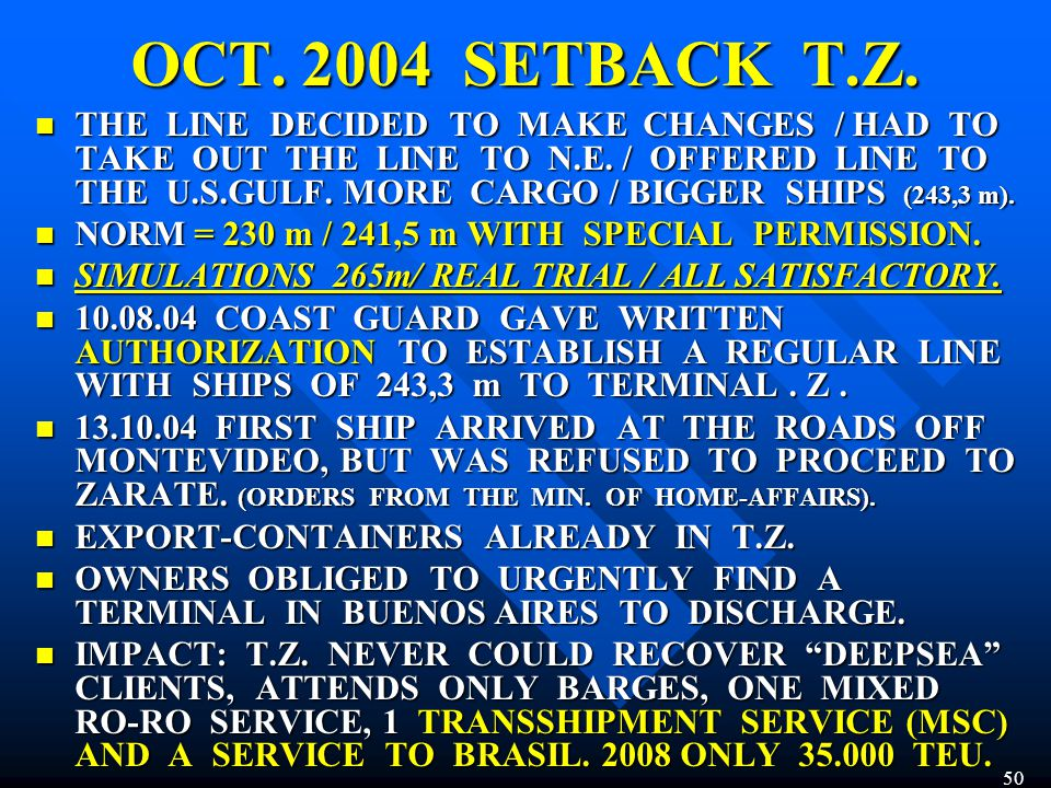 OCT. 2004 SETBACK T.Z. THE LINE DECIDED TO MAKE CHANGES / HAD TO TAKE OUT THE LINE TO N.E. / OFFERED LINE TO THE U.S.GULF. MORE CARGO / BIGGER SHIPS (