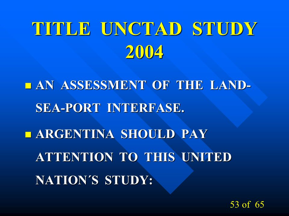TITLE UNCTAD STUDY 2004 AN ASSESSMENT OF THE LAND- SEA-PORT INTERFASE. AN ASSESSMENT OF THE LAND- SEA-PORT INTERFASE. ARGENTINA SHOULD PAY ATTENTION T