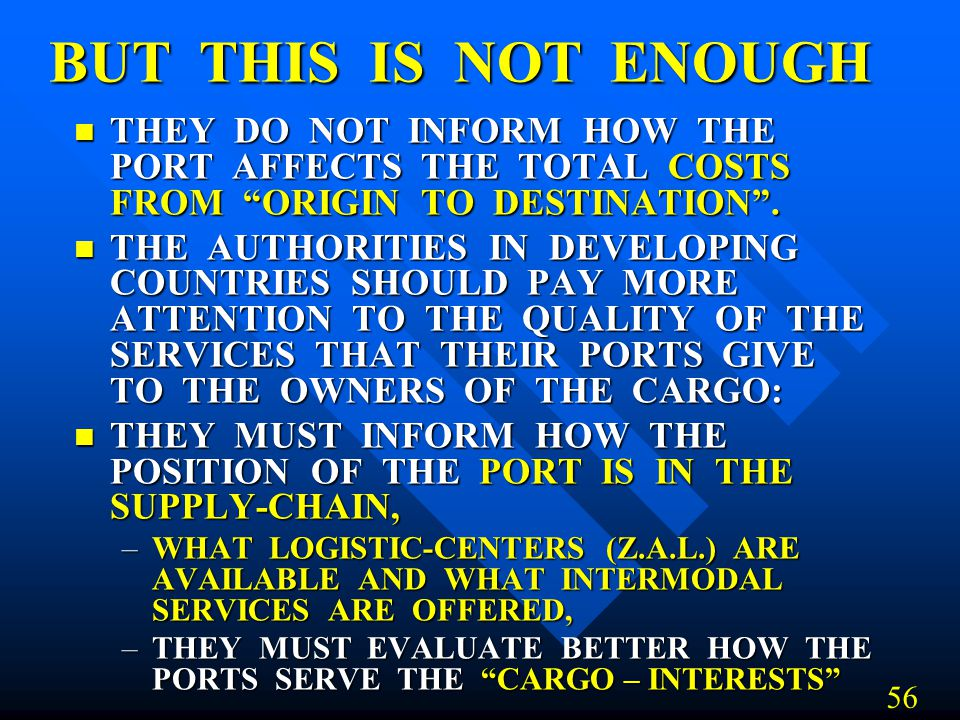 BUT THIS IS NOT ENOUGH THEY DO NOT INFORM HOW THE PORT AFFECTS THE TOTAL COSTS FROM ORIGIN TO DESTINATION. THEY DO NOT INFORM HOW THE PORT AFFECTS THE