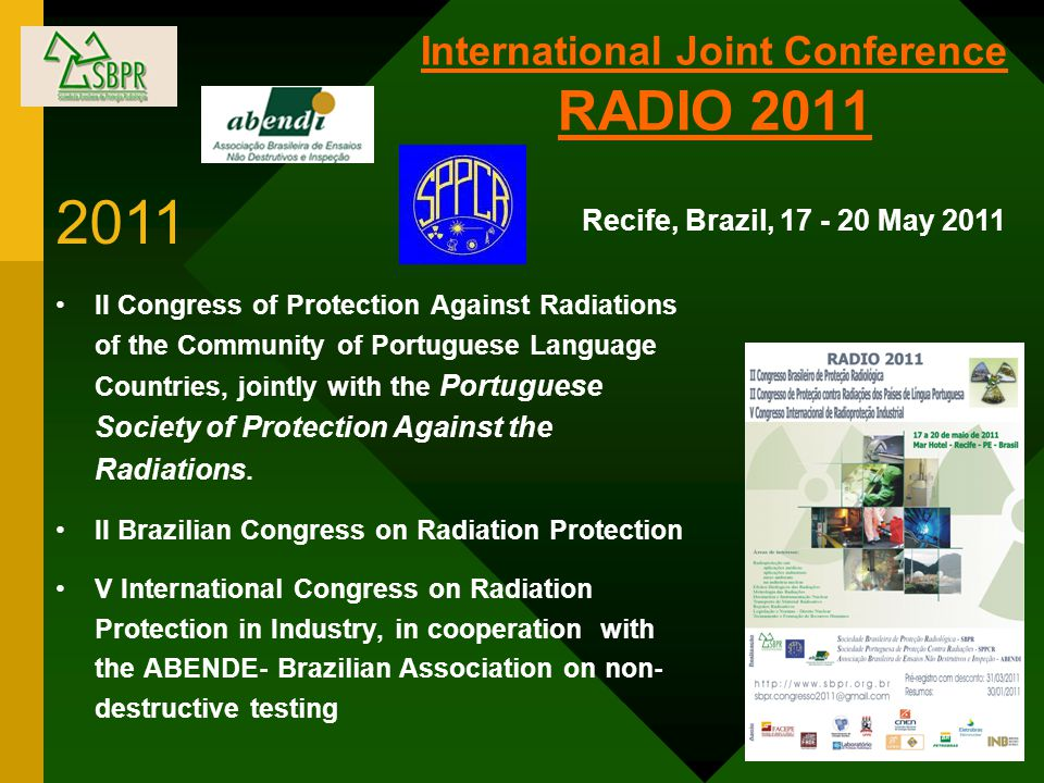 International Joint Conference RADIO 2011 II Congress of Protection Against Radiations of the Community of Portuguese Language Countries, jointly with