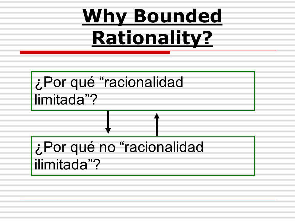 Why Bounded Rationality ¿Por qué racionalidad limitada ¿Por qué no racionalidad ilimitada