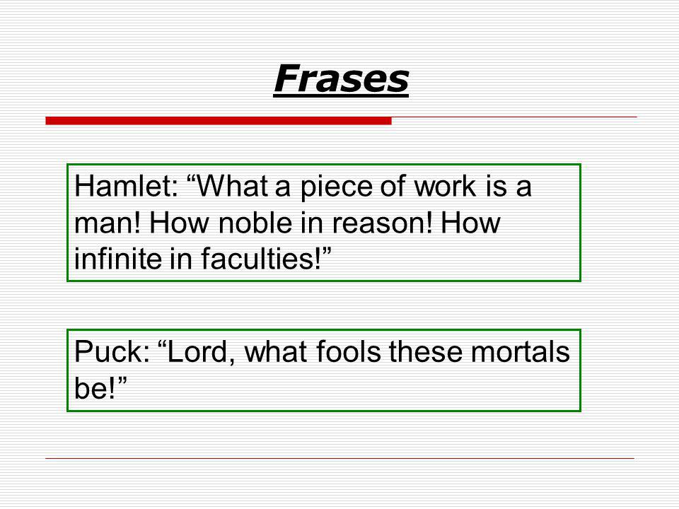 Frases Hamlet: What a piece of work is a man. How noble in reason.
