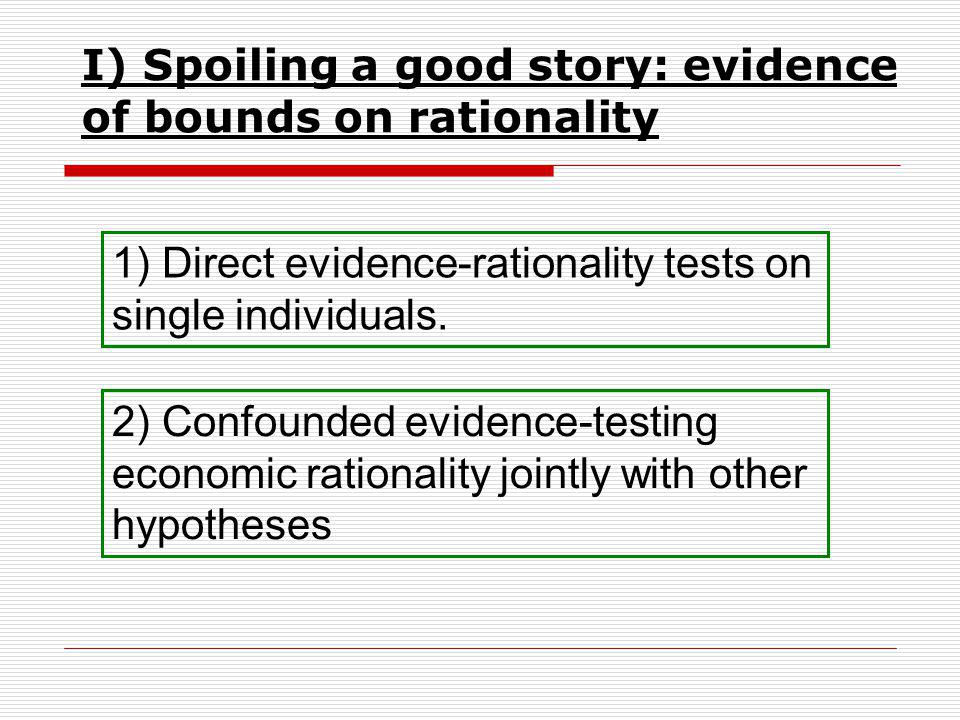 I) Spoiling a good story: evidence of bounds on rationality 1) Direct evidence-rationality tests on single individuals.