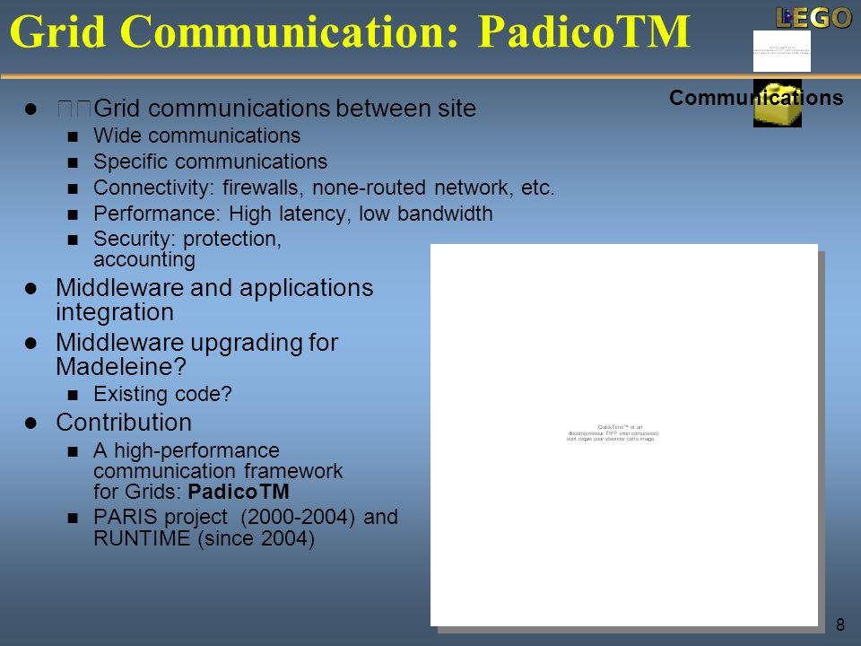 8 Communications Grid Communication: PadicoTM Grid communications between site Wide communications Specific communications Connectivity: firewalls, no