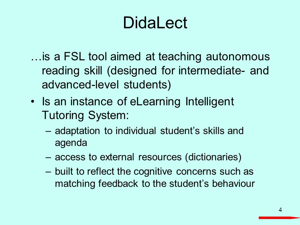 4 DidaLect …is a FSL tool aimed at teaching autonomous reading skill (designed for intermediate- and advanced-level students) Is an instance of eLearn