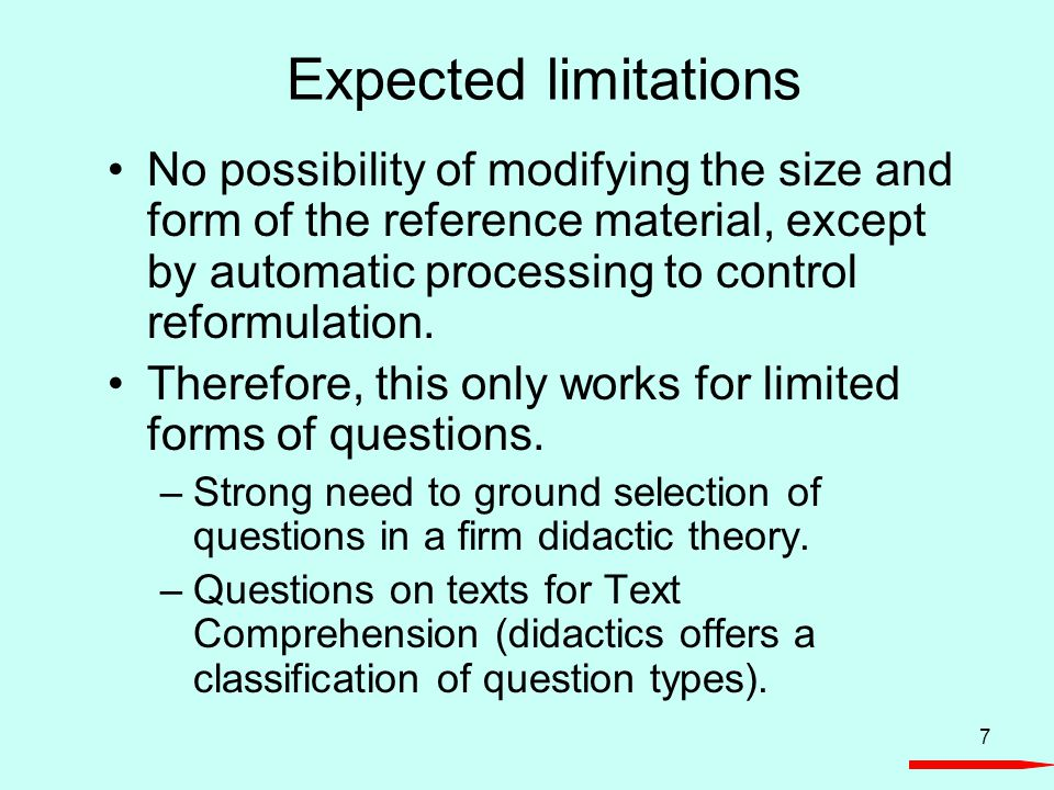 7 Expected limitations No possibility of modifying the size and form of the reference material, except by automatic processing to control reformulatio