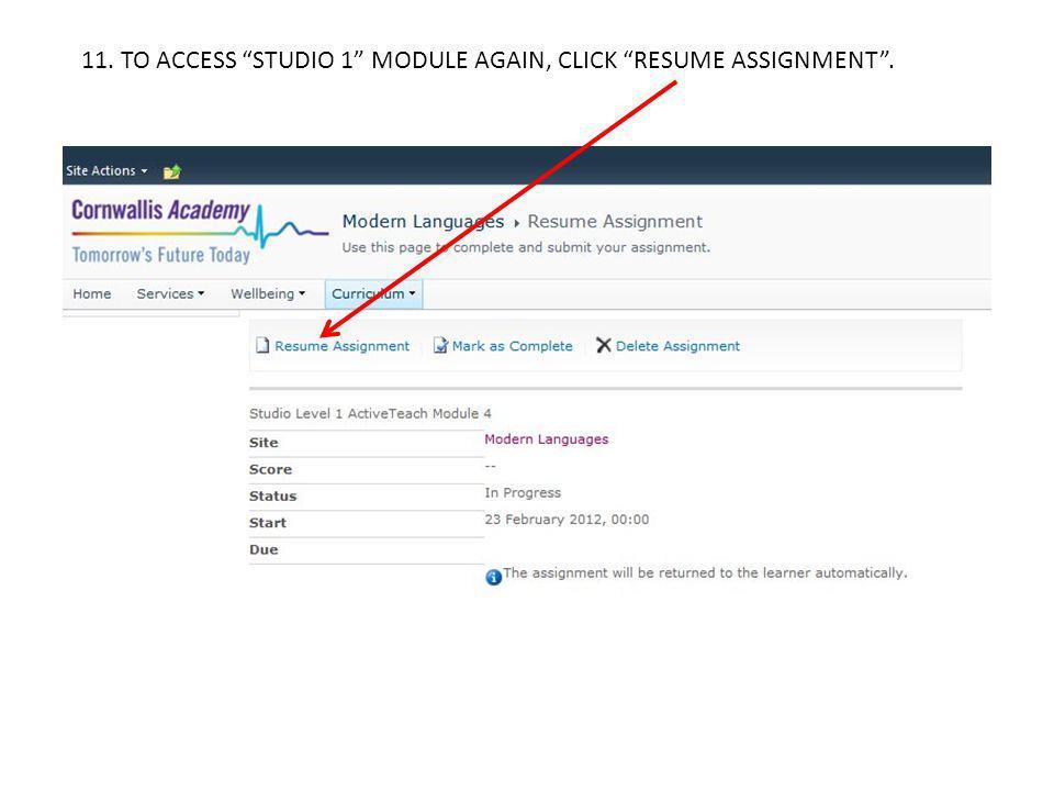 11. TO ACCESS STUDIO 1 MODULE AGAIN, CLICK RESUME ASSIGNMENT.