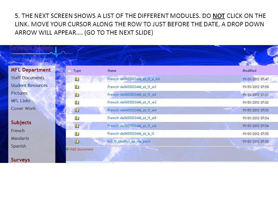 5. THE NEXT SCREEN SHOWS A LIST OF THE DIFFERENT MODULES. DO NOT CLICK ON THE LINK. MOVE YOUR CURSOR ALONG THE ROW TO JUST BEFORE THE DATE, A DROP DOW