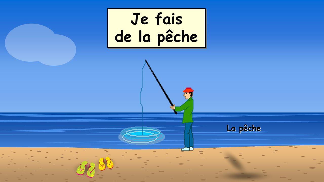 Je fais de la pêche La pêche