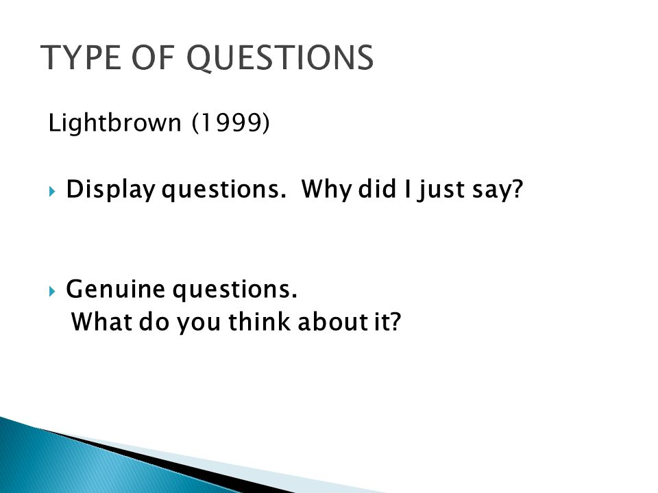 Lightbrown (1999) Display questions. Why did I just say.