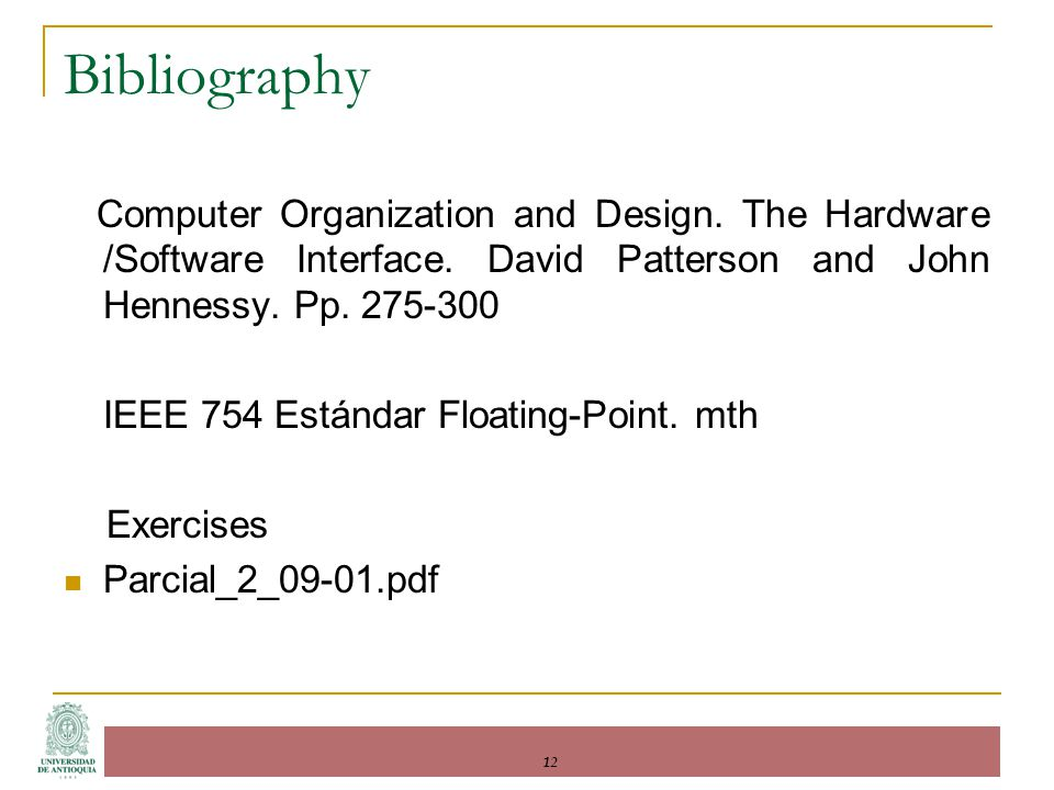 Computer Organization and Design. The Hardware /Software Interface. David Patterson and John Hennessy. Pp. 275-300 IEEE 754 Estándar Floating-Point. m