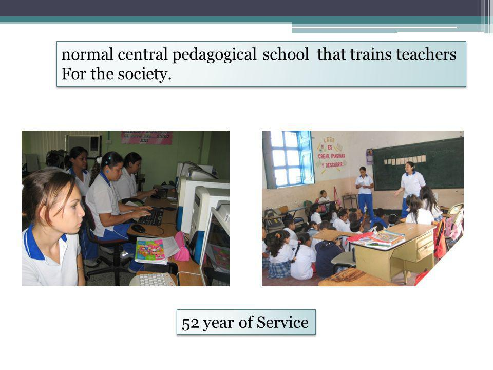 normal central pedagogical school that trains teachers For the society.