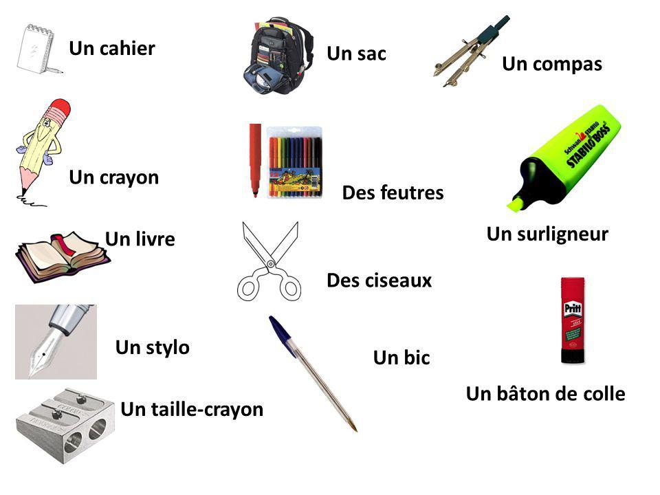 Un cahier Un crayon Un livre Un stylo Un taille-crayon Un sac Des feutres Des ciseaux Un bic Un compas Un surligneur Un bâton de colle