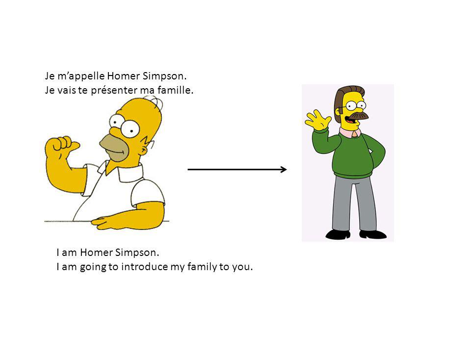 Je mappelle Homer Simpson. Je vais te présenter ma famille. I am Homer Simpson. I am going to introduce my family to you.