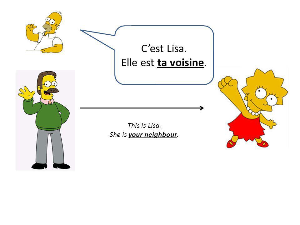 This is Lisa. She is your neighbour. Cest Lisa. Elle est ta voisine.