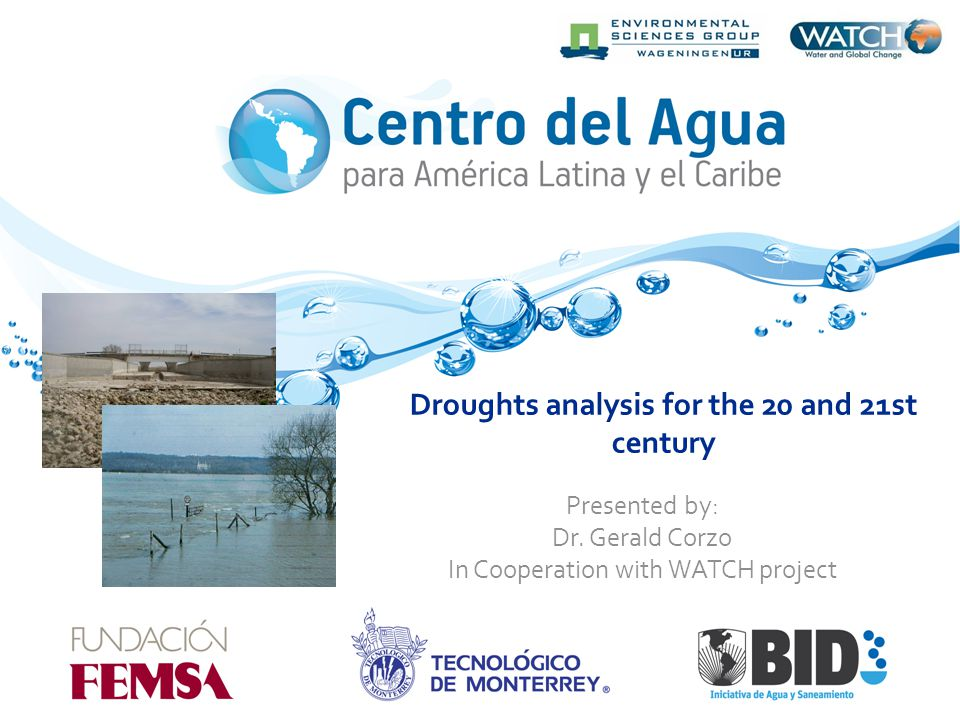 Droughts analysis for the 20 and 21st century Presented by: Dr. Gerald Corzo In Cooperation with WATCH project