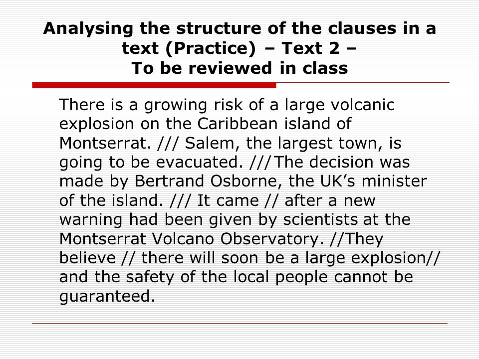 Analysing the structure of the clauses in a text (Practice) – Text 2 – To be reviewed in class There is a growing risk of a large volcanic explosion on the Caribbean island of Montserrat.
