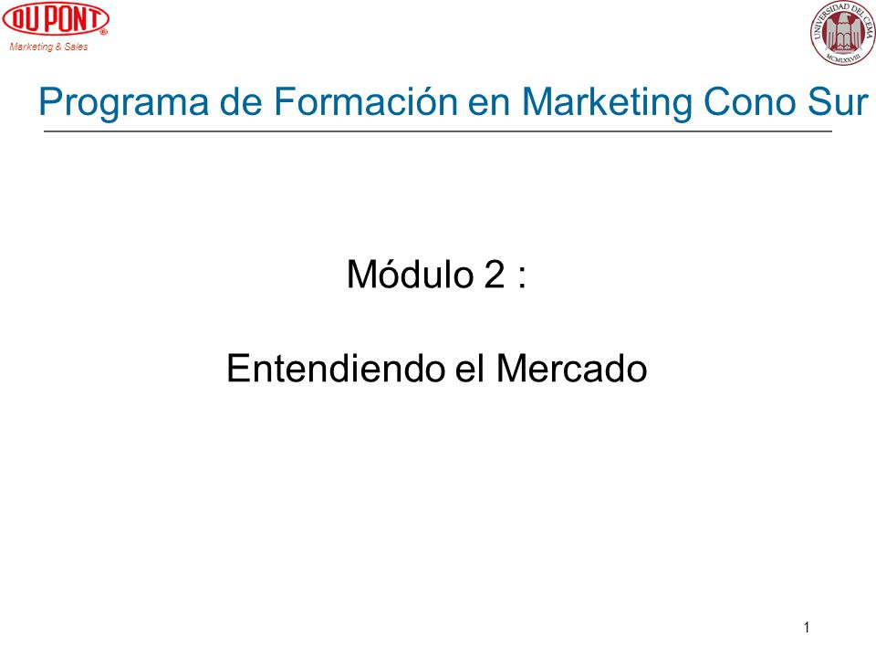 Marketing & Sales 1 Módulo 2 : Entendiendo el Mercado Programa de Formación en Marketing Cono Sur