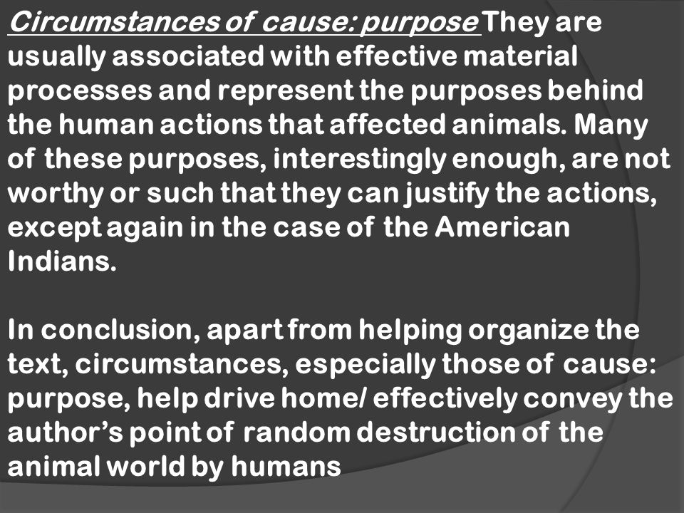 Circumstances of cause: purpose They are usually associated with effective material processes and represent the purposes behind the human actions that affected animals.