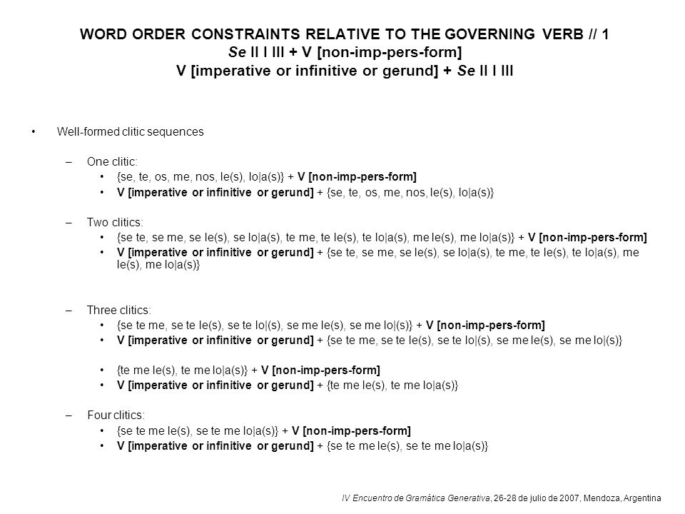 IV Encuentro de Gramática Generativa, 26-28 de julio de 2007, Mendoza, Argentina WORD ORDER CONSTRAINTS RELATIVE TO THE GOVERNING VERB // 1 Se II I II