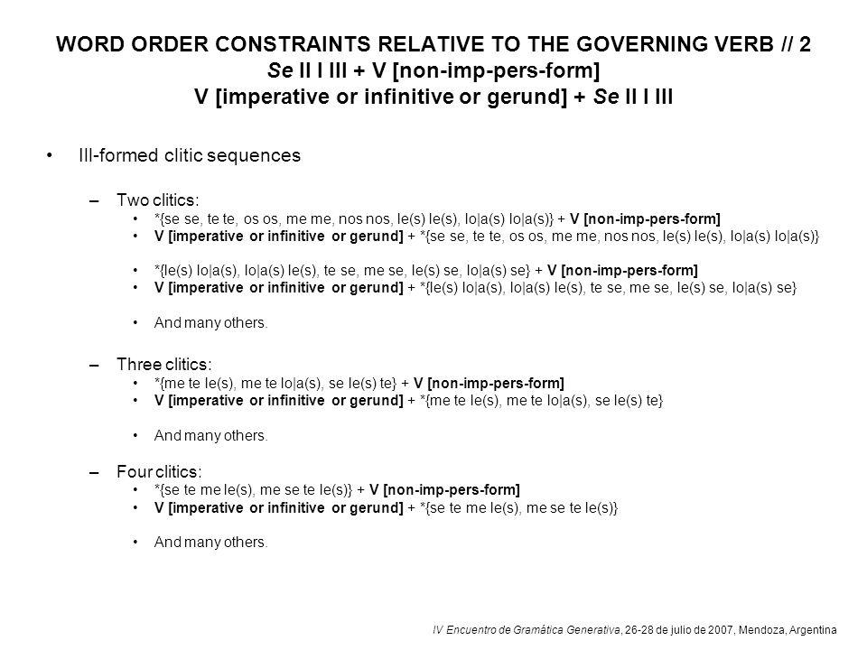 IV Encuentro de Gramática Generativa, 26-28 de julio de 2007, Mendoza, Argentina WORD ORDER CONSTRAINTS RELATIVE TO THE GOVERNING VERB // 2 Se II I II
