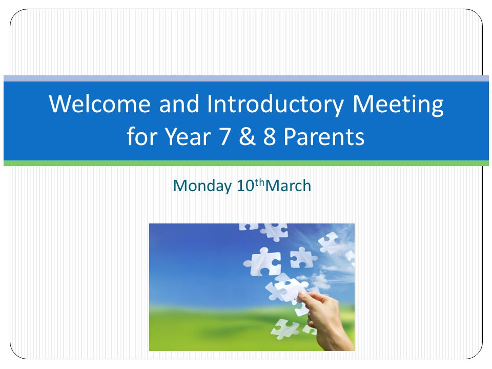 Monday 10 th March Welcome and Introductory Meeting for Year 7 & 8 Parents