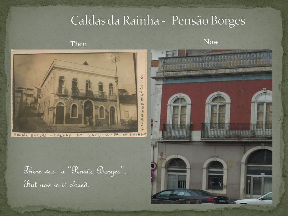 Then Now There was a Pensão Borges. But now is it closed.