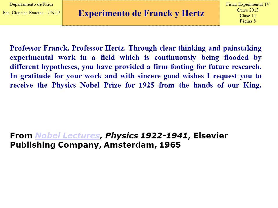 Física Experimental IV Curso 2013 Clase 14 Página 8 Departamento de Física Fac. Ciencias Exactas - UNLP Experimento de Franck y Hertz Professor Franck