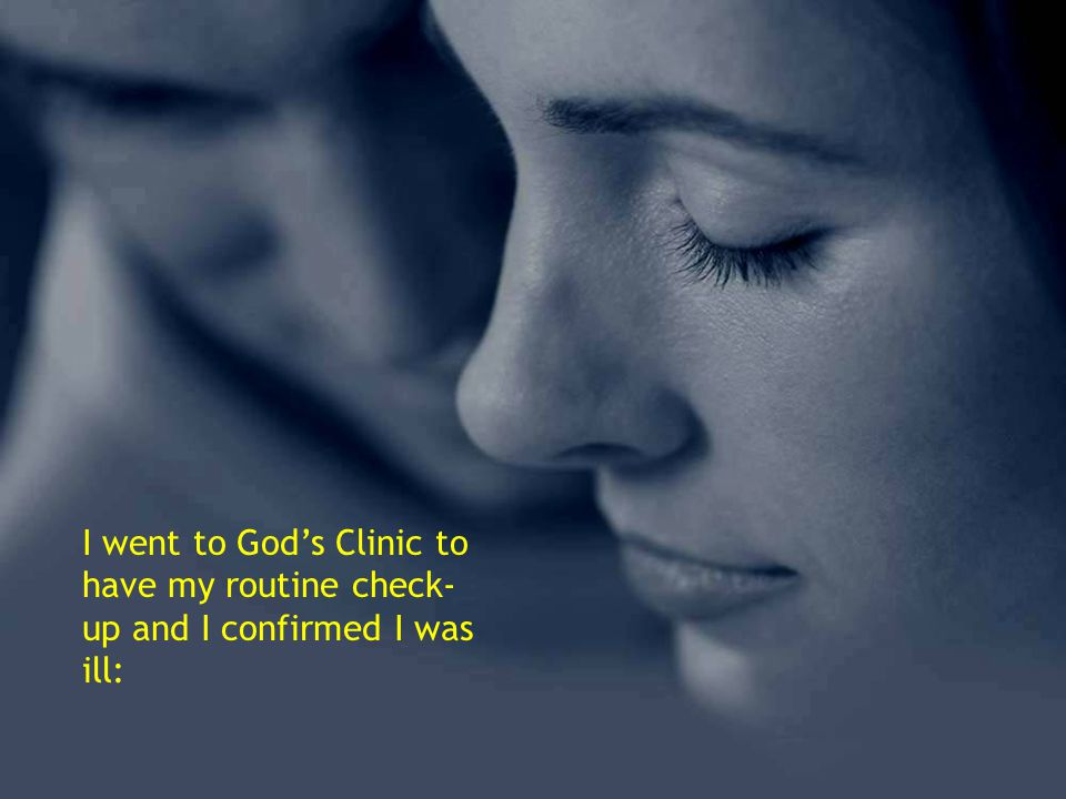 I went to Gods Clinic to have my routine check- up and I confirmed I was ill: