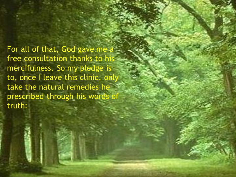 For all of that, God gave me a free consultation thanks to his mercifulness.